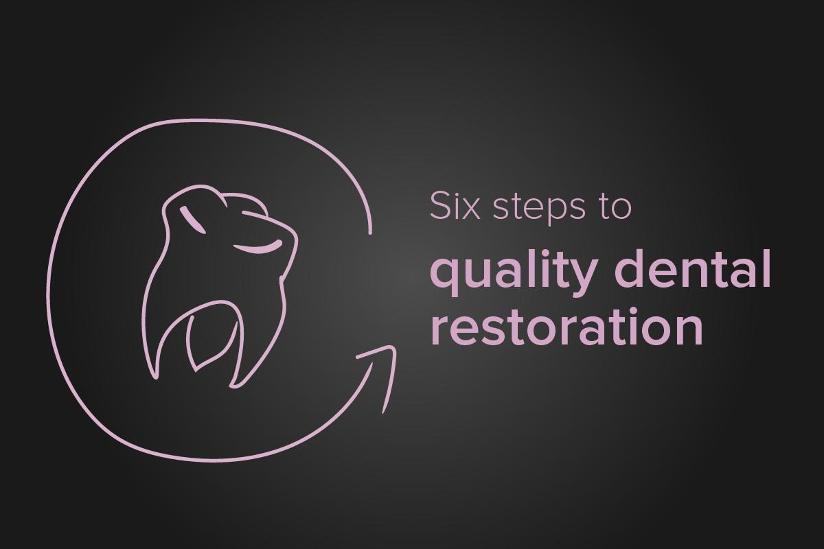 6 steps to quality dental restoration
